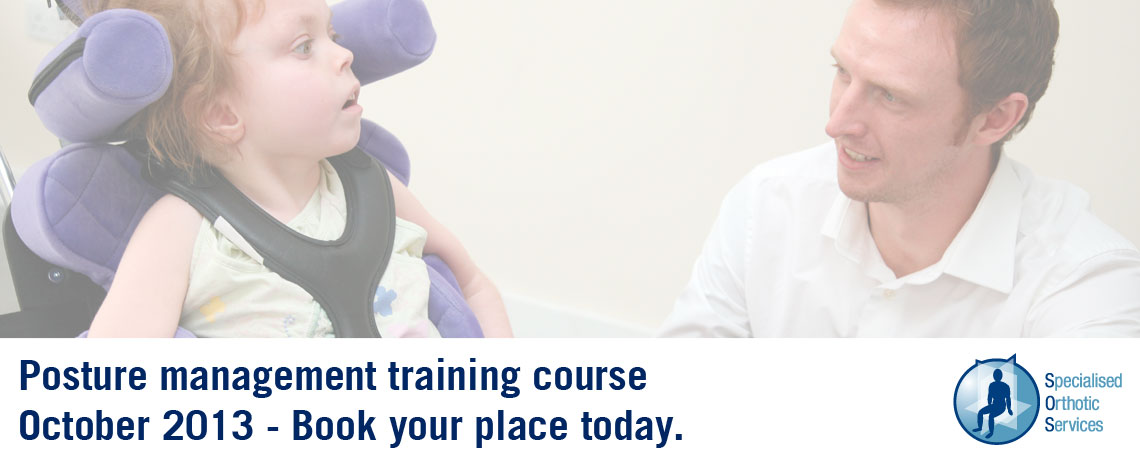 Posture Management for Adults and Children with Complex Disabilities 2013 training course at Specialised Orthotic Services