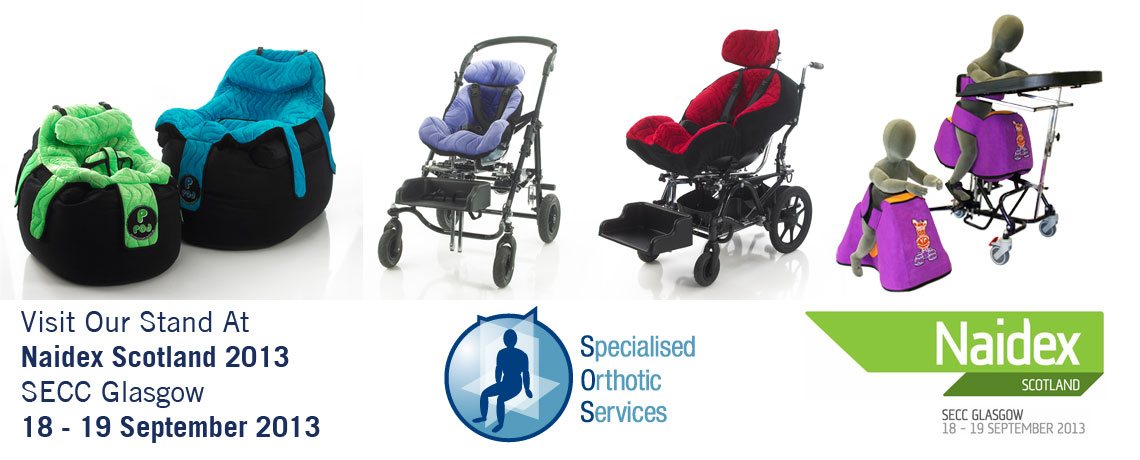 Specialised Orthotic Services will be exhibiting at Naidex Scotland 2013. Visit us for information about the new equipoise straddle seat, P Pod and Nessie